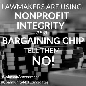 LAWMAKERS ARE USING YOUR NONPROFIT'S INTEGRITY AS A BARGAINING CHIP